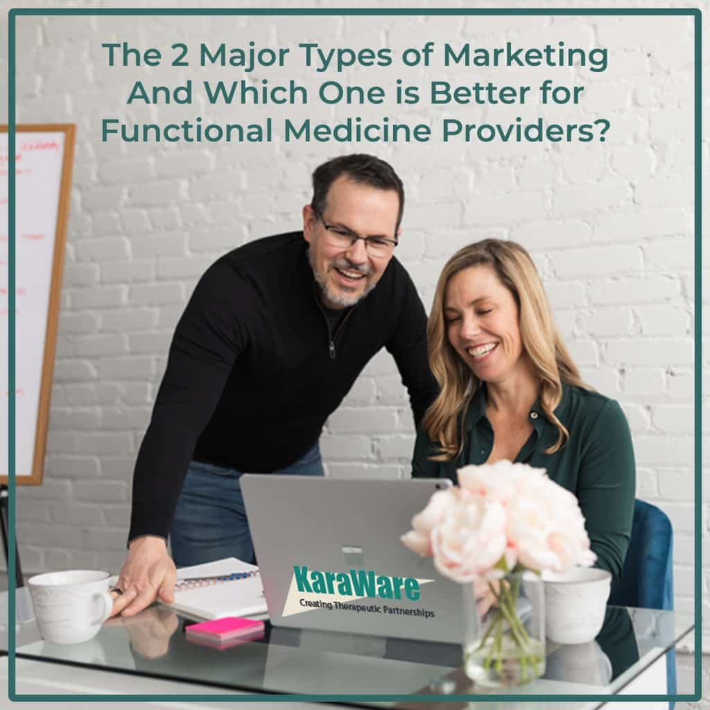 The 2 major types of marketing – and which one is better for functional medicine providers?